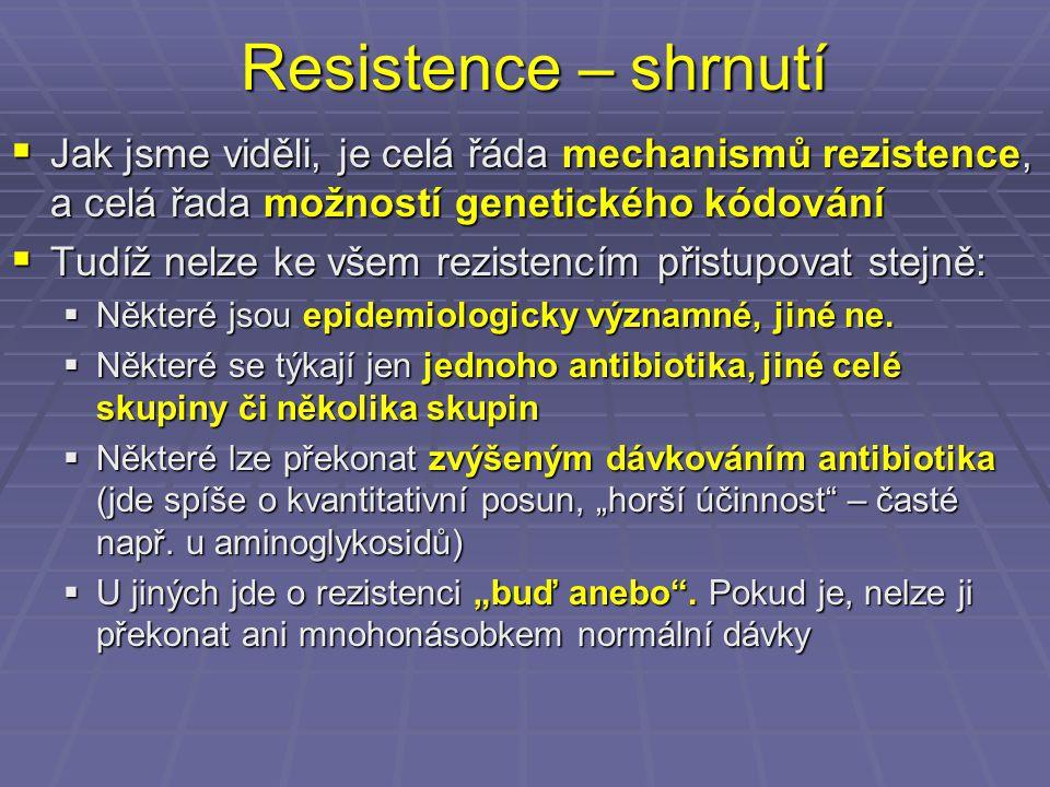 Resistence – shrnutí  Jak jsme viděli, je celá řáda mechanismů rezistence, a celá řada možností genetického kódování  Tudíž nelze ke všem rezistencí