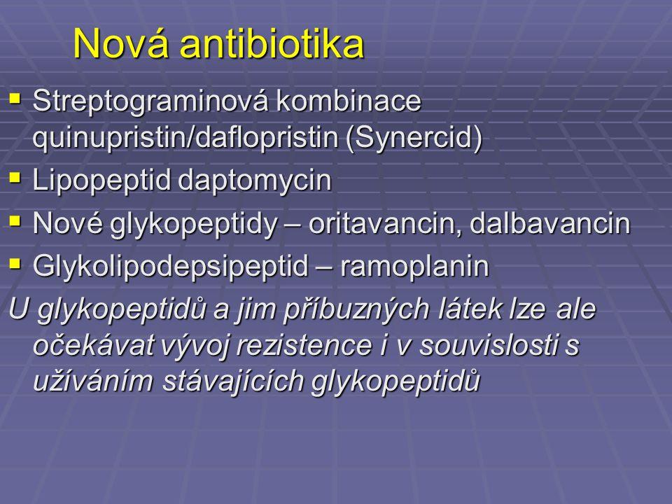 Nová antibiotika  Streptograminová kombinace quinupristin/daflopristin (Synercid)  Lipopeptid daptomycin  Nové glykopeptidy – oritavancin, dalbavan