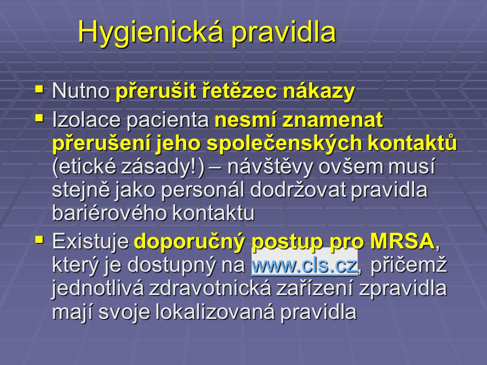 Hygienická pravidla  Nutno přerušit řetězec nákazy  Izolace pacienta nesmí znamenat přerušení jeho společenských kontaktů (etické zásady!) – návštěv