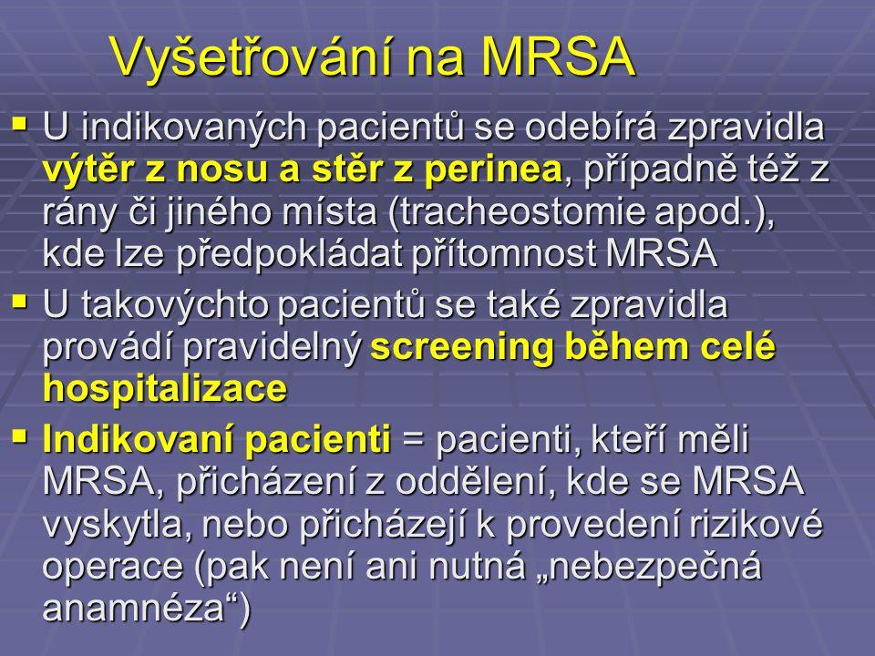 Vyšetřování na MRSA  U indikovaných pacientů se odebírá zpravidla výtěr z nosu a stěr z perinea, případně též z rány či jiného místa (tracheostomie a