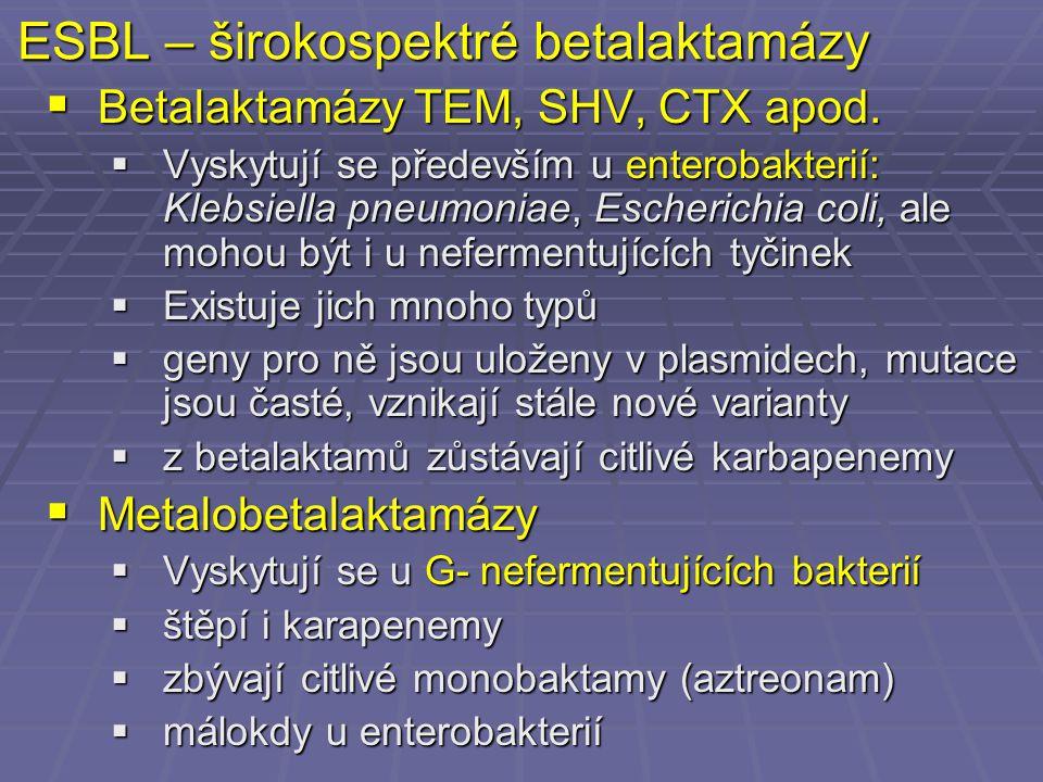 ESBL – širokospektré betalaktamázy  Betalaktamázy TEM, SHV, CTX apod.  Vyskytují se především u enterobakterií: Klebsiella pneumoniae, Escherichia c