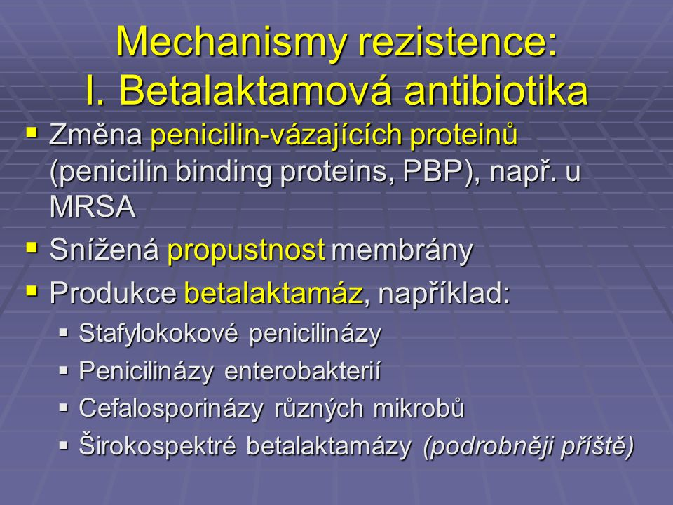 Mechanismy rezistence: I. Betalaktamová antibiotika  Změna penicilin-vázajících proteinů (penicilin binding proteins, PBP), např. u MRSA  Snížená pr