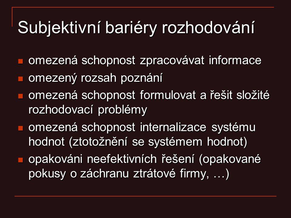 Subjektivní bariéry rozhodování omezená schopnost zpracovávat informace omezená schopnost zpracovávat informace omezený rozsah poznání omezený rozsah