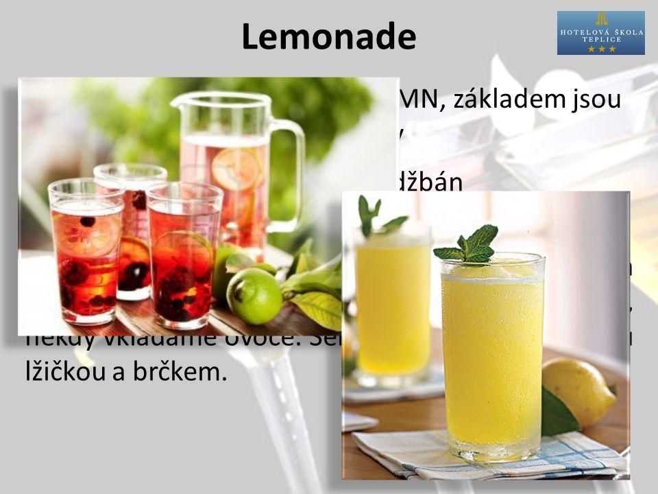 Lemonade Charakteristika: Příprava:přímo do skla nebo džbán Sklo:vysoký tumbler Postup:do tumbleru vložíme kostky ledu a nadávkujeme suroviny.