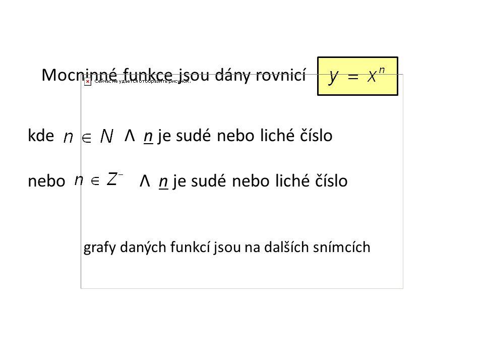 Mocninné funkce jsou dány rovnicí kdeΛ n je sudé nebo liché číslo nebo Λ n je sudé nebo liché číslo grafy daných funkcí jsou na dalších snímcích