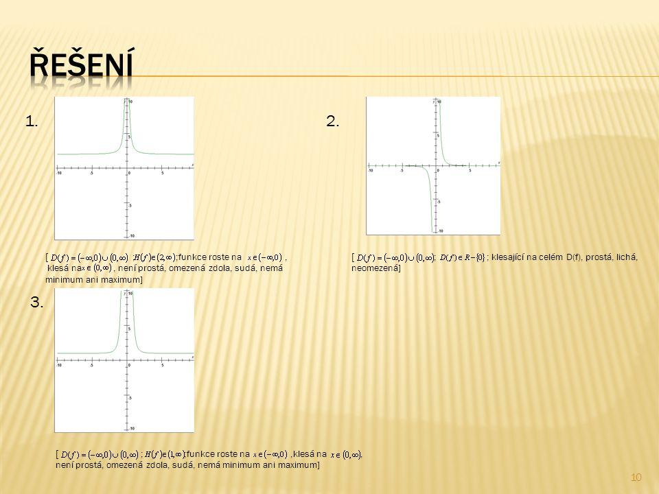 10  ; ;funkce roste na, klesá na, není prostá, omezená zdola, sudá, nemá minimum ani maximum] 1.2.