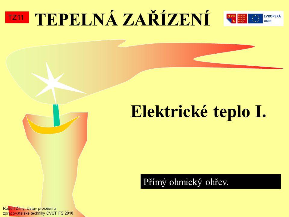 TEPELNÁ ZAŘÍZENÍ TZ11 Elektrické teplo I. Přímý ohmický ohřev. Rudolf Žitný, Ústav procesní a zpracovatelské techniky ČVUT FS 2010