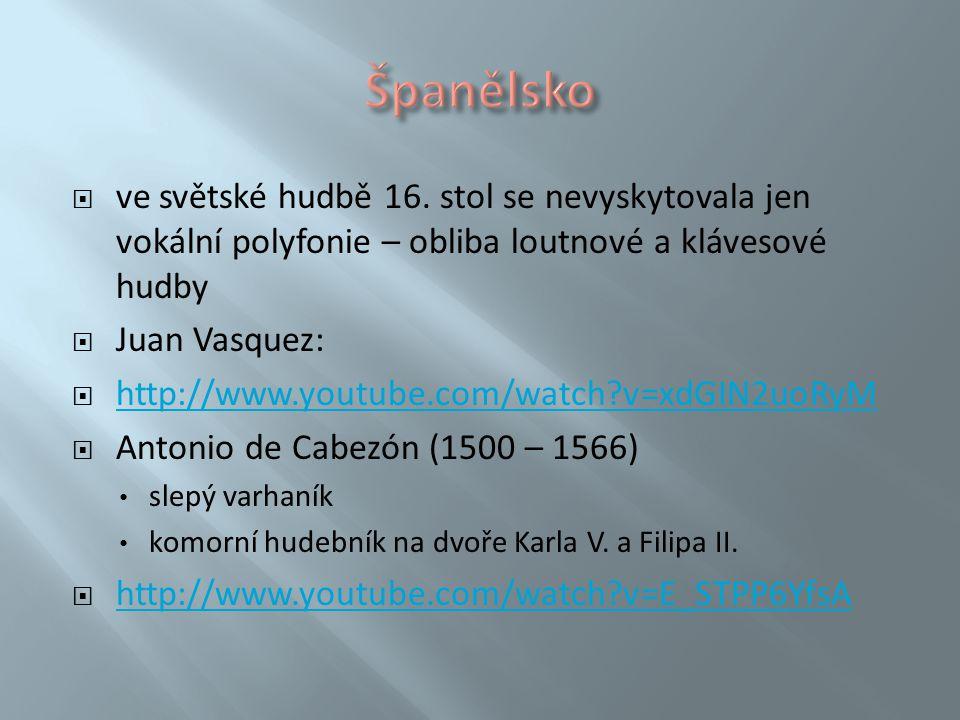  ve světské hudbě 16. stol se nevyskytovala jen vokální polyfonie – obliba loutnové a klávesové hudby  Juan Vasquez:  http://www.youtube.com/watch?