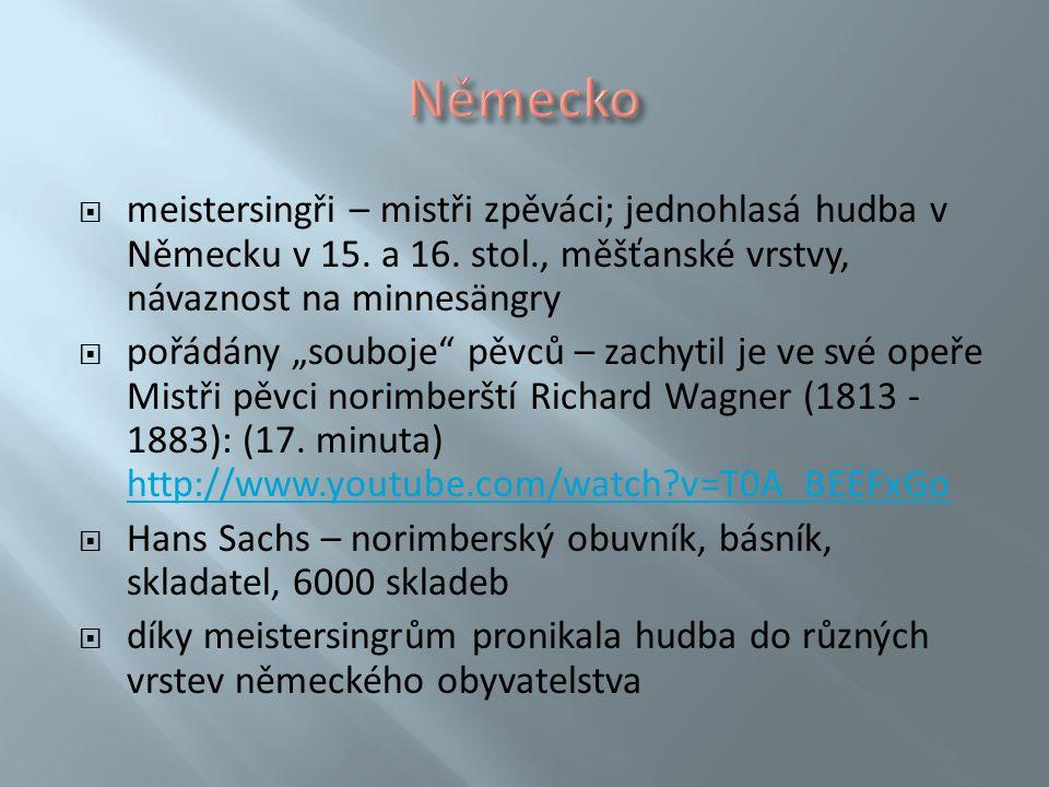 """ meistersingři – mistři zpěváci; jednohlasá hudba v Německu v 15. a 16. stol., měšťanské vrstvy, návaznost na minnesängry  pořádány """"souboje"""" pěvců"""
