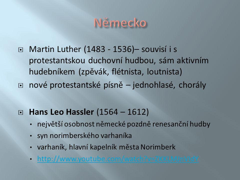  Martin Luther (1483 - 1536)– souvisí i s protestantskou duchovní hudbou, sám aktivním hudebníkem (zpěvák, flétnista, loutnista)  nové protestantské