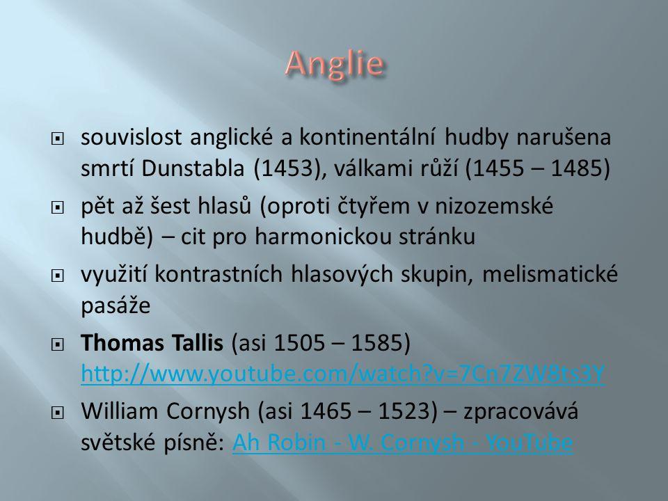  souvislost anglické a kontinentální hudby narušena smrtí Dunstabla (1453), válkami růží (1455 – 1485)  pět až šest hlasů (oproti čtyřem v nizozemsk