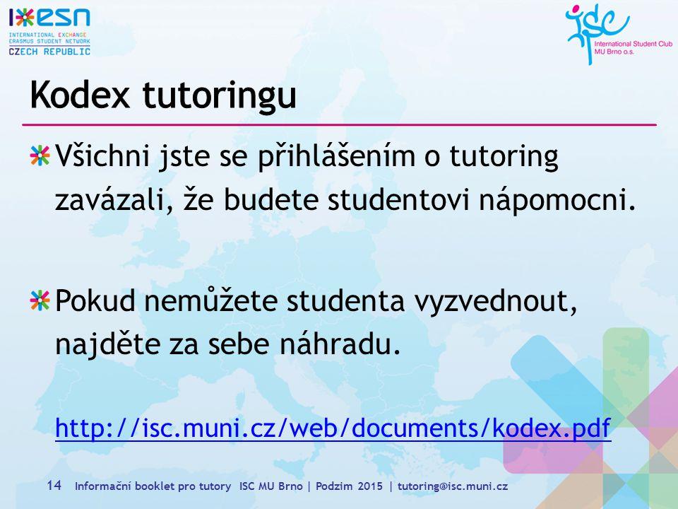 Všichni jste se přihlášením o tutoring zavázali, že budete studentovi nápomocni.