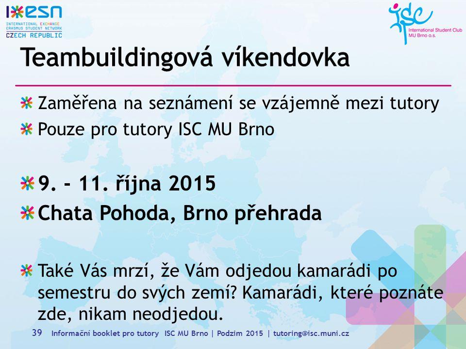 Zaměřena na seznámení se vzájemně mezi tutory Pouze pro tutory ISC MU Brno 9.