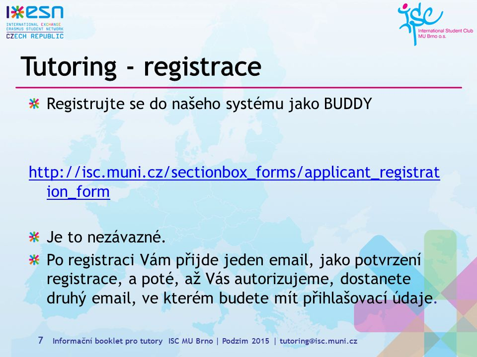 Registrujte se do našeho systému jako BUDDY http://isc.muni.cz/sectionbox_forms/applicant_registrat ion_form Je to nezávazné.