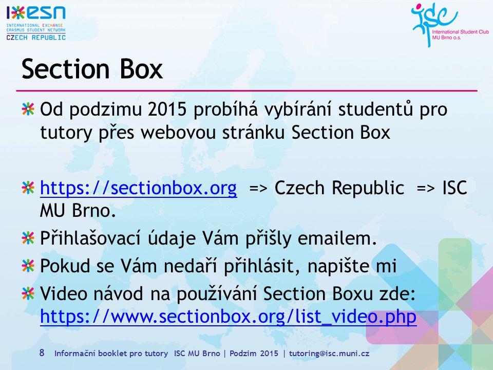 Od podzimu 2015 probíhá vybírání studentů pro tutory přes webovou stránku Section Box https://sectionbox.orghttps://sectionbox.org => Czech Republic => ISC MU Brno.