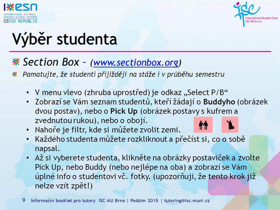 """Section Box – (www.sectionbox.org)www.sectionbox.org Pamatujte, že studenti přijíždějí na stáže i v průběhu semestru V menu vlevo (zhruba uprostřed) je odkaz """"Select P/B Zobrazí se Vám seznam studentů, kteří žádají o Buddyho (obrázek dvou postav), nebo o Pick Up (obrázek postavy s kufrem a zvednutou rukou), nebo o obojí."""