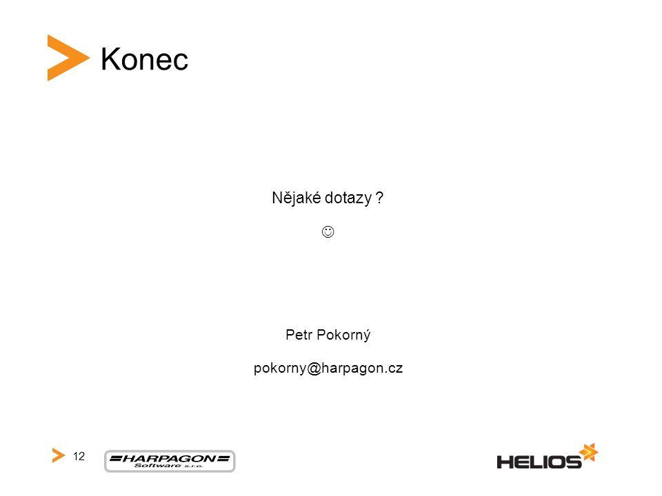 Konec Nějaké dotazy ? Petr Pokorný pokorny@harpagon.cz 12