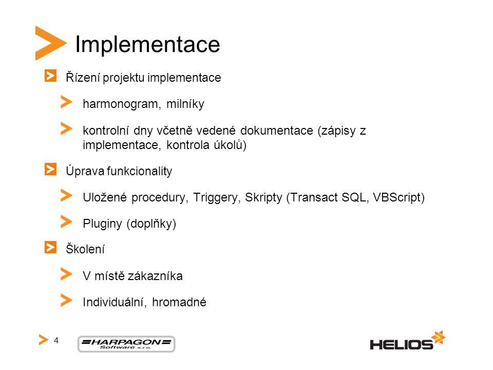 Implementace Řízení projektu implementace harmonogram, milníky kontrolní dny včetně vedené dokumentace (zápisy z implementace, kontrola úkolů) Úprava funkcionality Uložené procedury, Triggery, Skripty (Transact SQL, VBScript) Pluginy (doplňky) Školení V místě zákazníka Individuální, hromadné 4