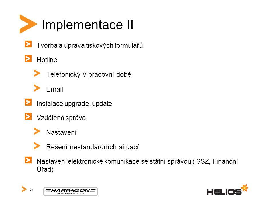 Implementace II Tvorba a úprava tiskových formulářů Hotline Telefonický v pracovní době Email Instalace upgrade, update Vzdálená správa Nastavení Řeše