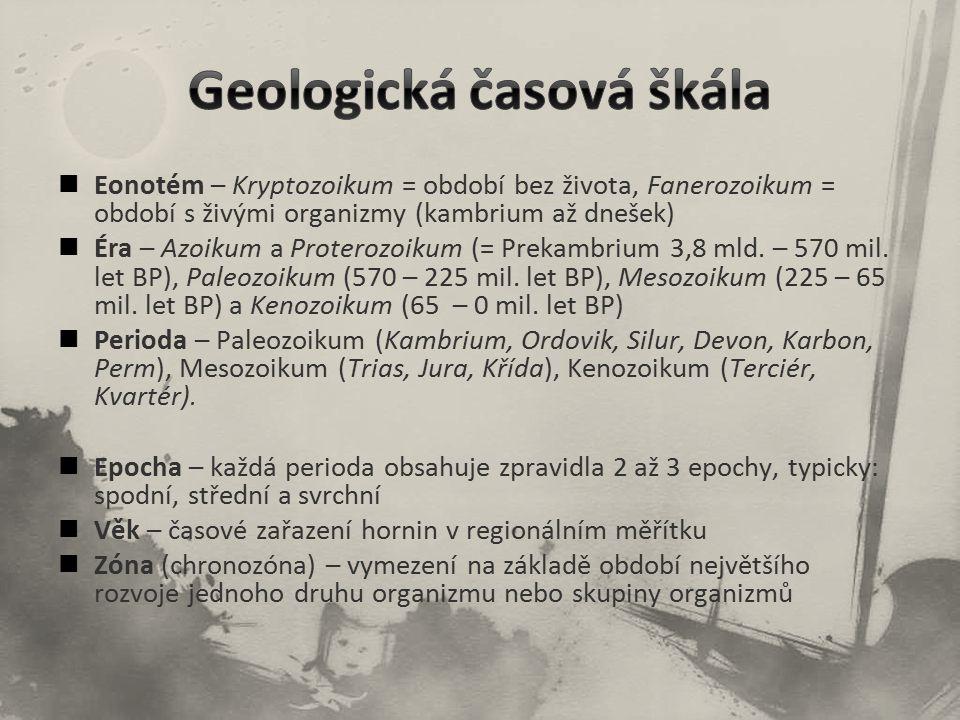 Eonotém – Kryptozoikum = období bez života, Fanerozoikum = období s živými organizmy (kambrium až dnešek) Éra – Azoikum a Proterozoikum (= Prekambrium