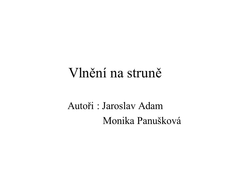 Vlnění na struně Autoři : Jaroslav Adam Monika Panušková