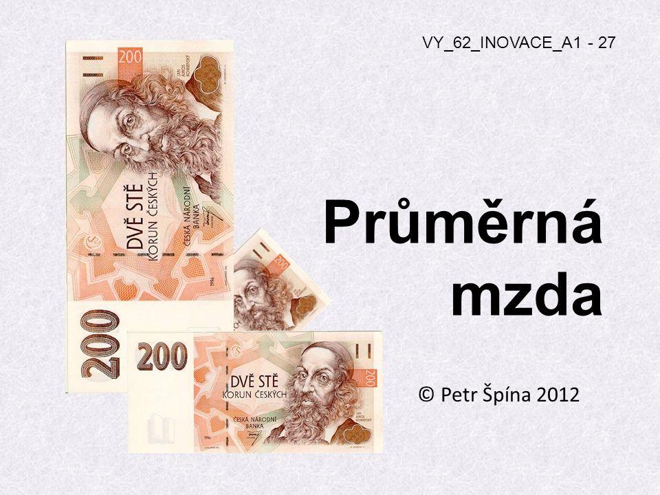 Průměrná mzda © Petr Špína 2012 VY_62_INOVACE_A1 - 27