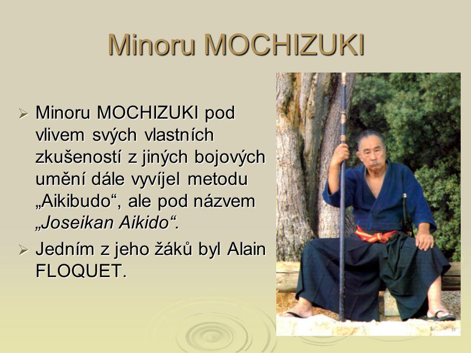 """Minoru MOCHIZUKI  Minoru MOCHIZUKI pod vlivem svých vlastních zkušeností z jiných bojových umění dále vyvíjel metodu """"Aikibudo"""", ale pod názvem """"Jose"""
