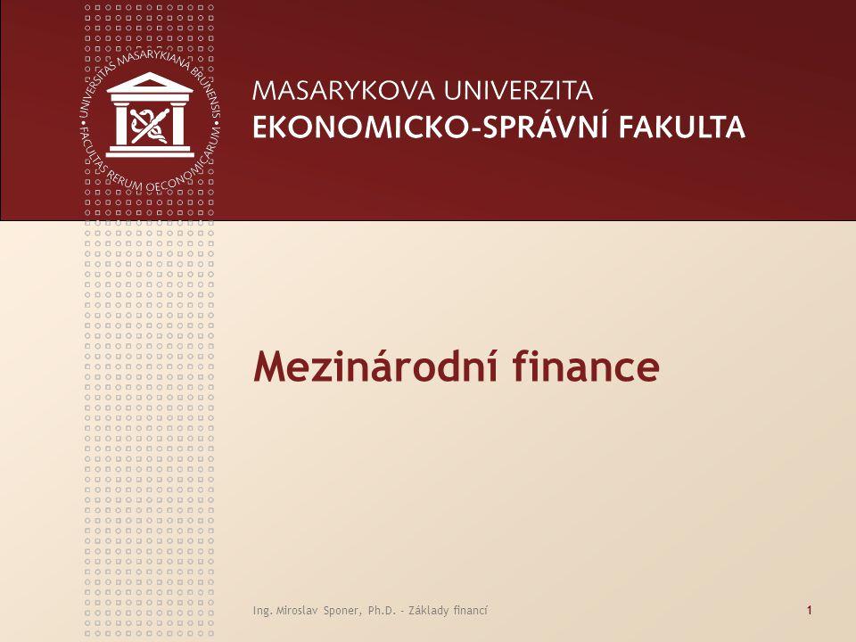 Ing. Miroslav Sponer, Ph.D. - Základy financí1 Mezinárodní finance