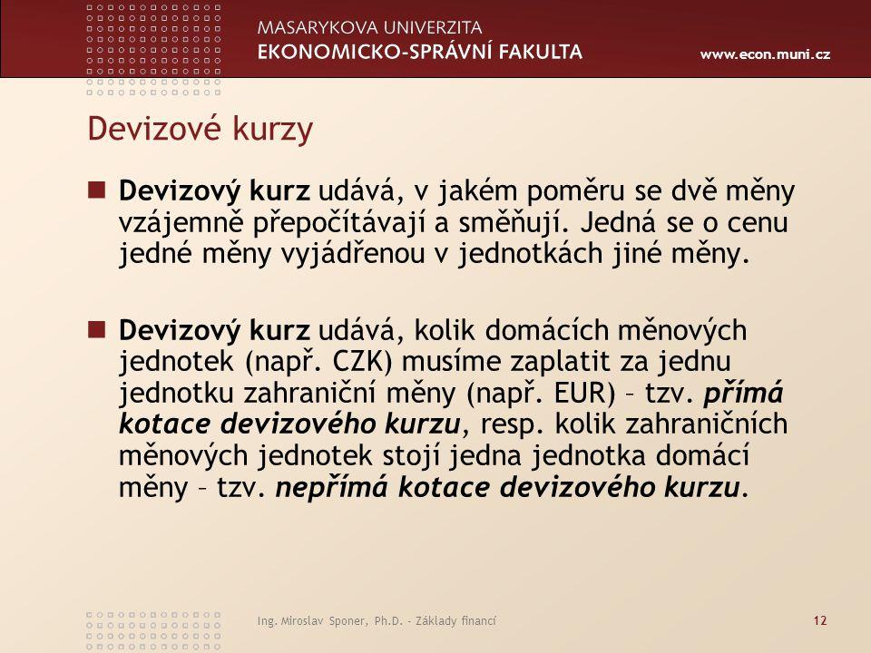 www.econ.muni.cz Devizové kurzy Devizový kurz udává, v jakém poměru se dvě měny vzájemně přepočítávají a směňují. Jedná se o cenu jedné měny vyjádřeno