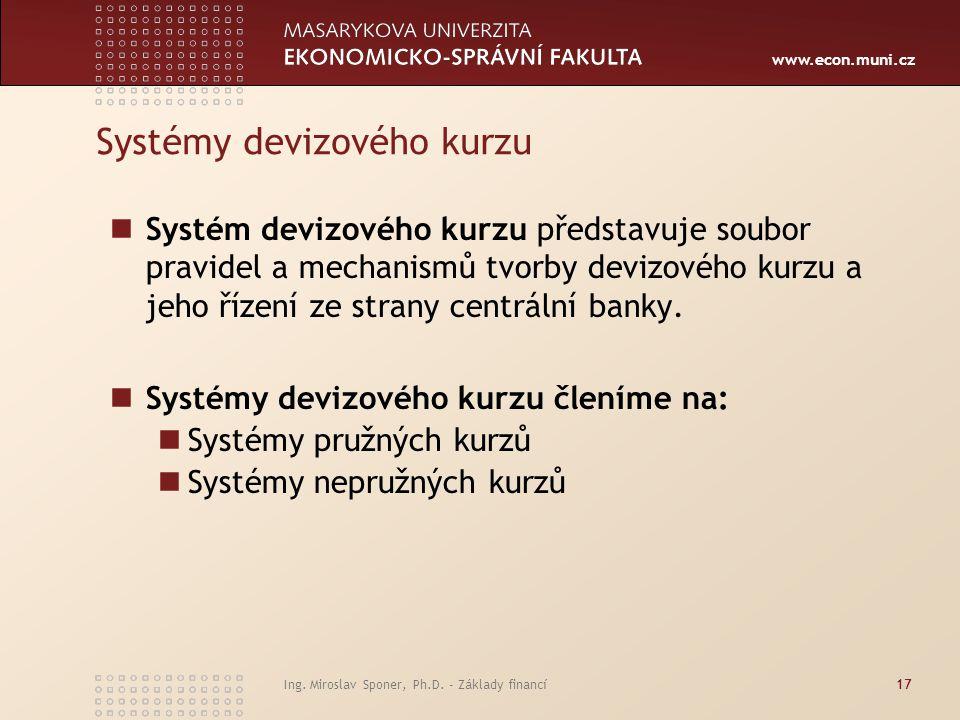 www.econ.muni.cz Systémy devizového kurzu Systém devizového kurzu představuje soubor pravidel a mechanismů tvorby devizového kurzu a jeho řízení ze st