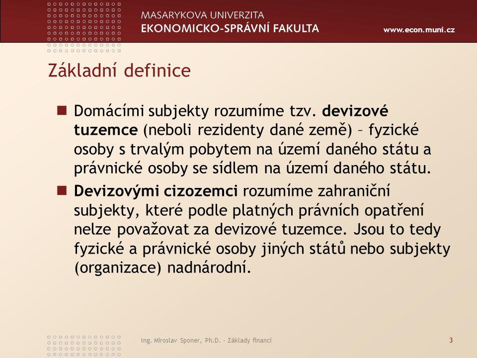 www.econ.muni.cz Ing. Miroslav Sponer, Ph.D. - Základy financí3 Základní definice Domácími subjekty rozumíme tzv. devizové tuzemce (neboli rezidenty d
