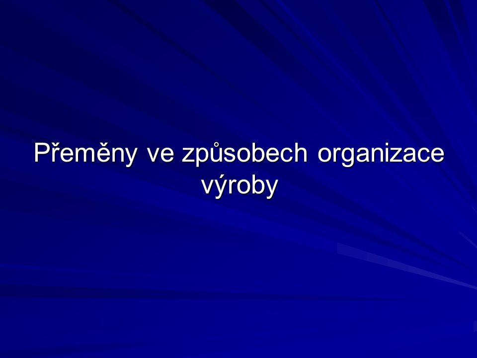 Přeměny ve způsobech organizace výroby