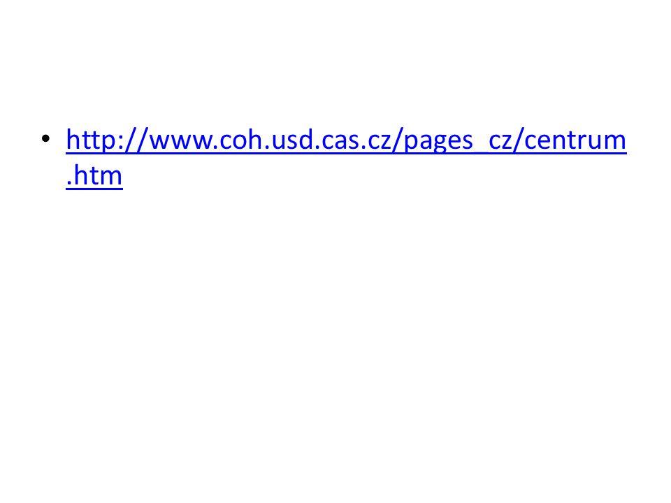 http://www.coh.usd.cas.cz/pages_cz/centrum.htm http://www.coh.usd.cas.cz/pages_cz/centrum.htm