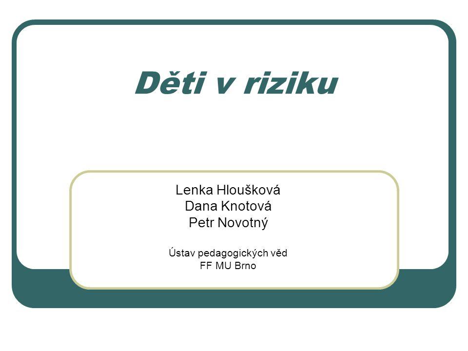 Děti v riziku Lenka Hloušková Dana Knotová Petr Novotný Ústav pedagogických věd FF MU Brno