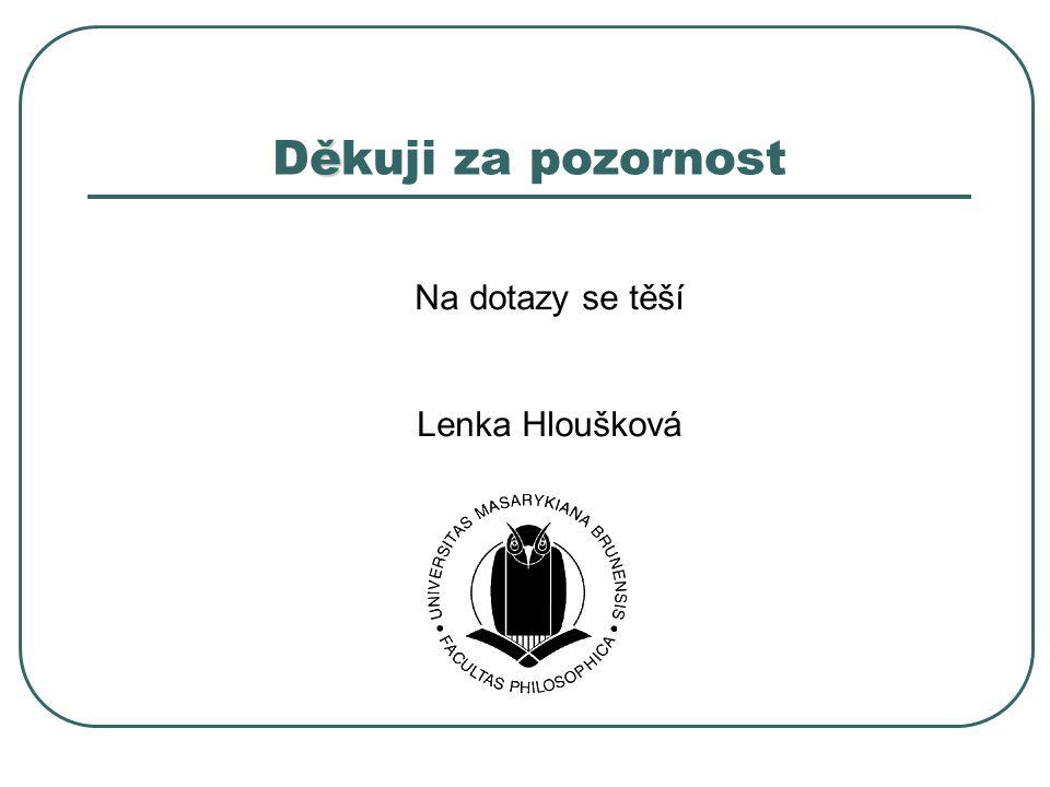ě Děkuji za pozornost Na dotazy se těší Lenka Hloušková