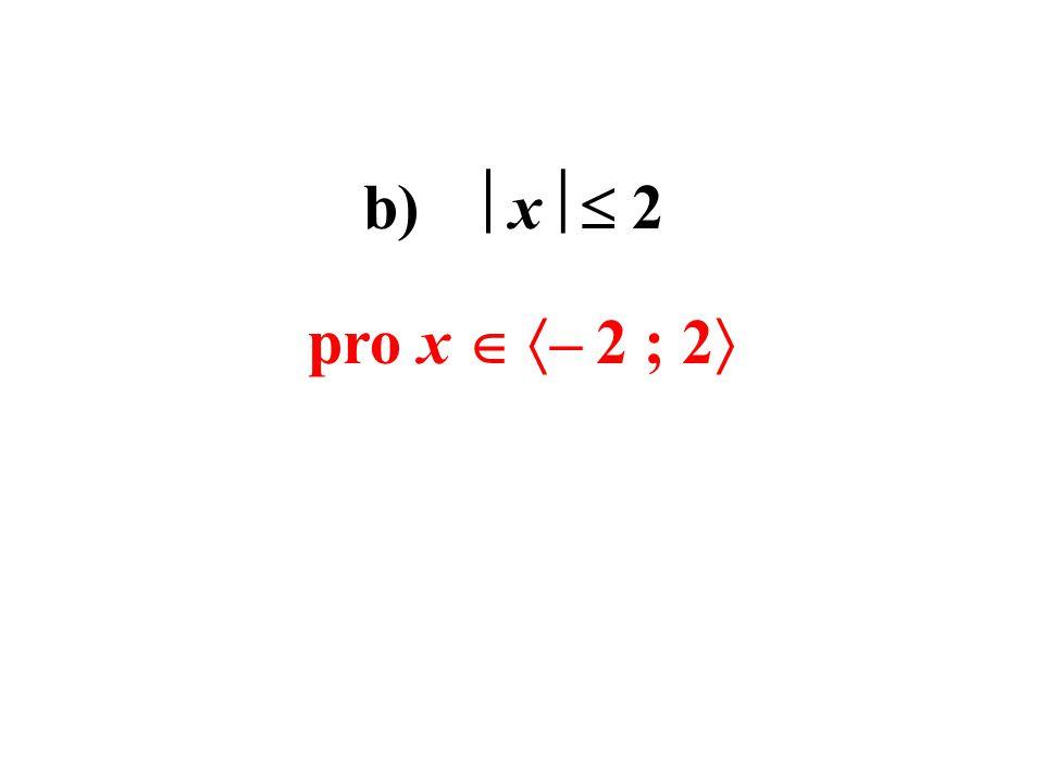b)  x   2 pro x   – 2 ; 2 