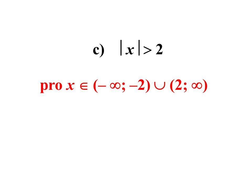 c)  x   2 pro x  (–  ; –2)  (2;  )