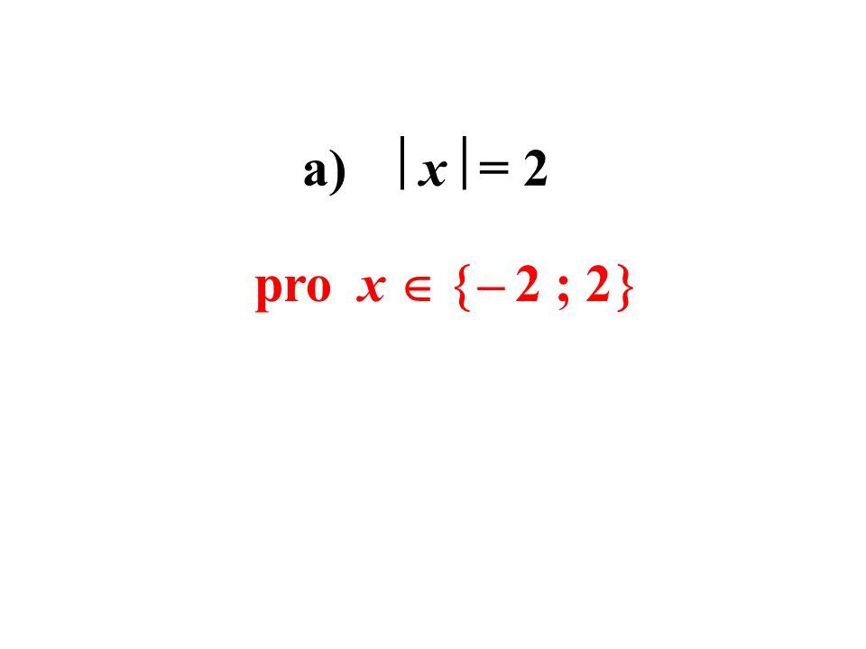 a)  x  = 2 pro x   – 2 ; 2 
