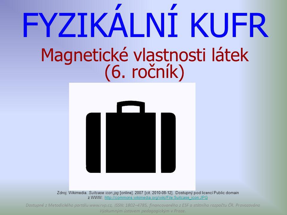 FYZIKÁLNÍ KUFR Magnetické vlastnosti látek (6. ročník) Zdroj: Wikimedia. Suitcase icon.jpg [online]. 2007 [cit. 2010-08-12]. Dostupný pod licencí Publ