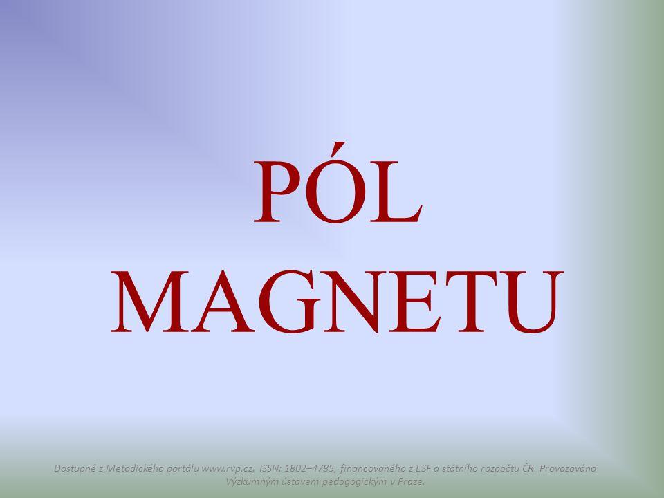 PÓL MAGNETU Dostupné z Metodického portálu www.rvp.cz, ISSN: 1802–4785, financovaného z ESF a státního rozpočtu ČR. Provozováno Výzkumným ústavem peda