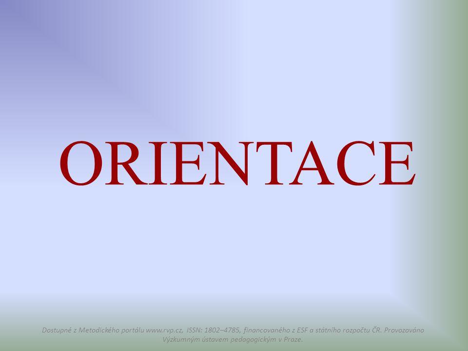 ORIENTACE Dostupné z Metodického portálu www.rvp.cz, ISSN: 1802–4785, financovaného z ESF a státního rozpočtu ČR. Provozováno Výzkumným ústavem pedago