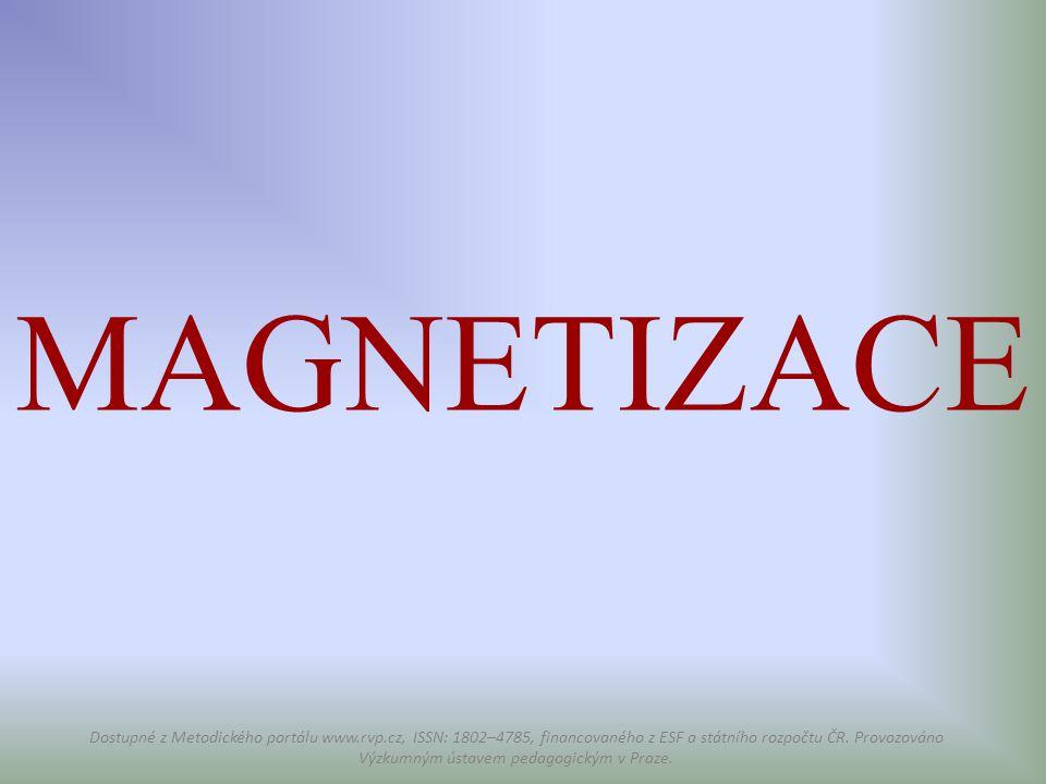 MAGNETIZACE Dostupné z Metodického portálu www.rvp.cz, ISSN: 1802–4785, financovaného z ESF a státního rozpočtu ČR. Provozováno Výzkumným ústavem peda