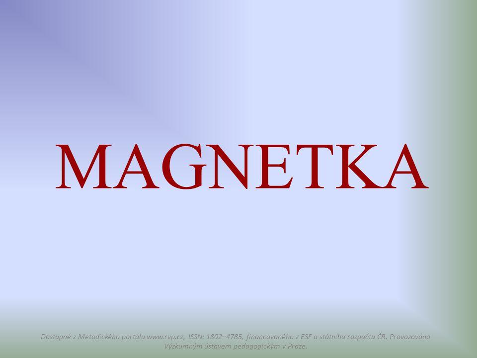 MAGNETKA Dostupné z Metodického portálu www.rvp.cz, ISSN: 1802–4785, financovaného z ESF a státního rozpočtu ČR. Provozováno Výzkumným ústavem pedagog