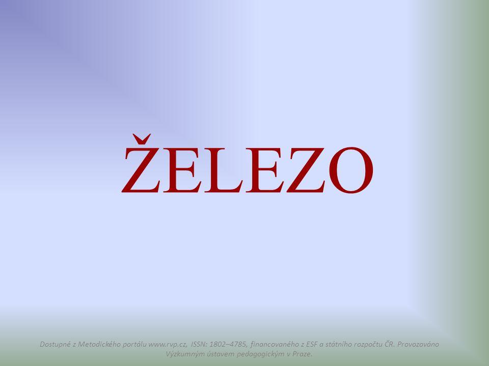 ŽELEZO Dostupné z Metodického portálu www.rvp.cz, ISSN: 1802–4785, financovaného z ESF a státního rozpočtu ČR. Provozováno Výzkumným ústavem pedagogic