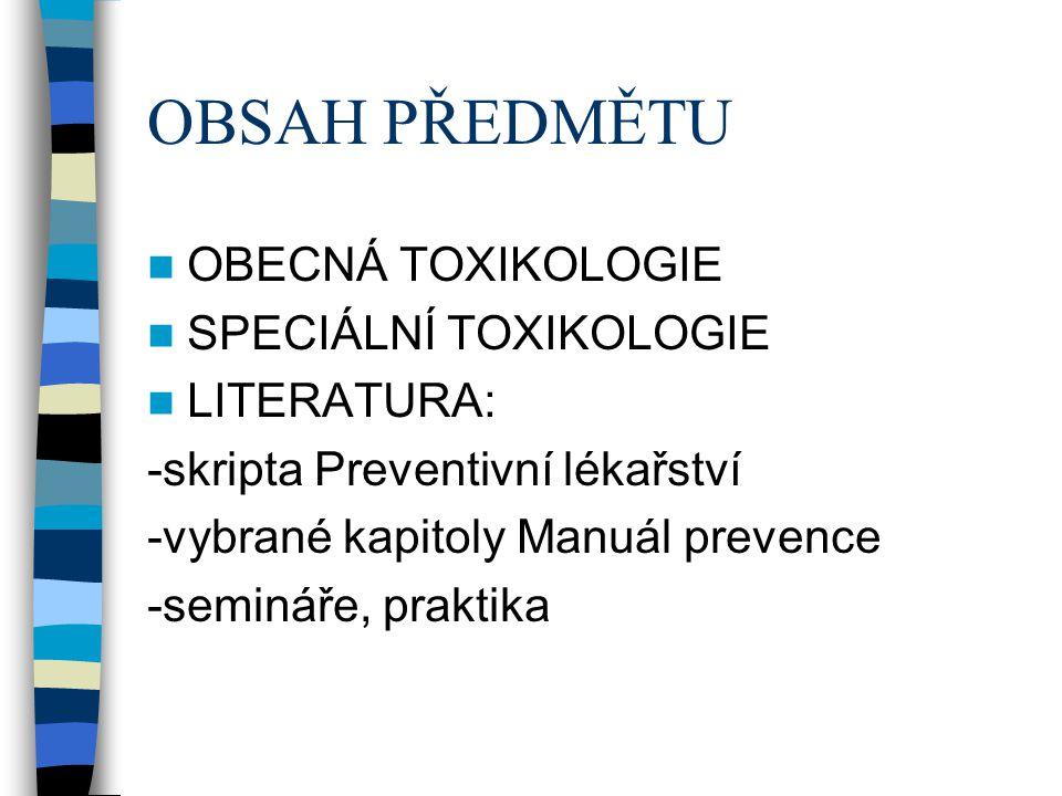 OBSAH PŘEDMĚTU OBECNÁ TOXIKOLOGIE SPECIÁLNÍ TOXIKOLOGIE LITERATURA: -skripta Preventivní lékařství -vybrané kapitoly Manuál prevence -semináře, prakti