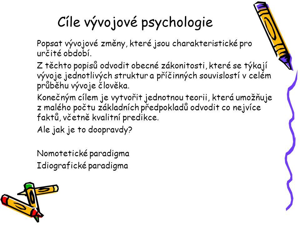 Cíle vývojové psychologie Popsat vývojové změny, které jsou charakteristické pro určité období. Z těchto popisů odvodit obecné zákonitosti, které se t