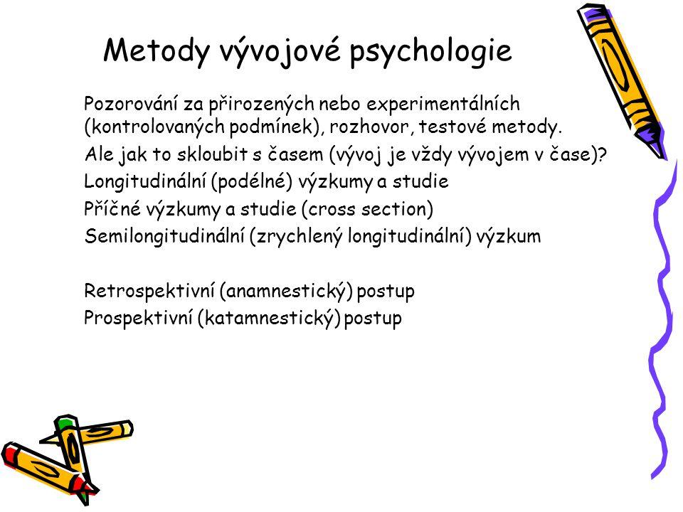 Metody vývojové psychologie Pozorování za přirozených nebo experimentálních (kontrolovaných podmínek), rozhovor, testové metody. Ale jak to skloubit s