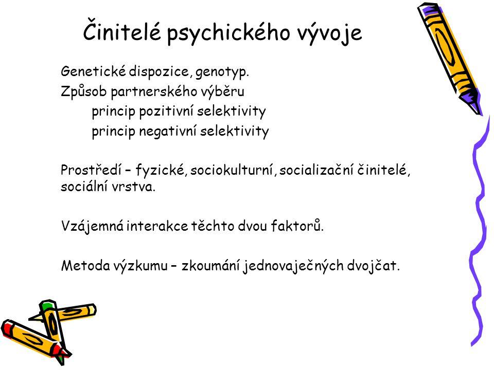 Činitelé psychického vývoje Genetické dispozice, genotyp. Způsob partnerského výběru princip pozitivní selektivity princip negativní selektivity Prost