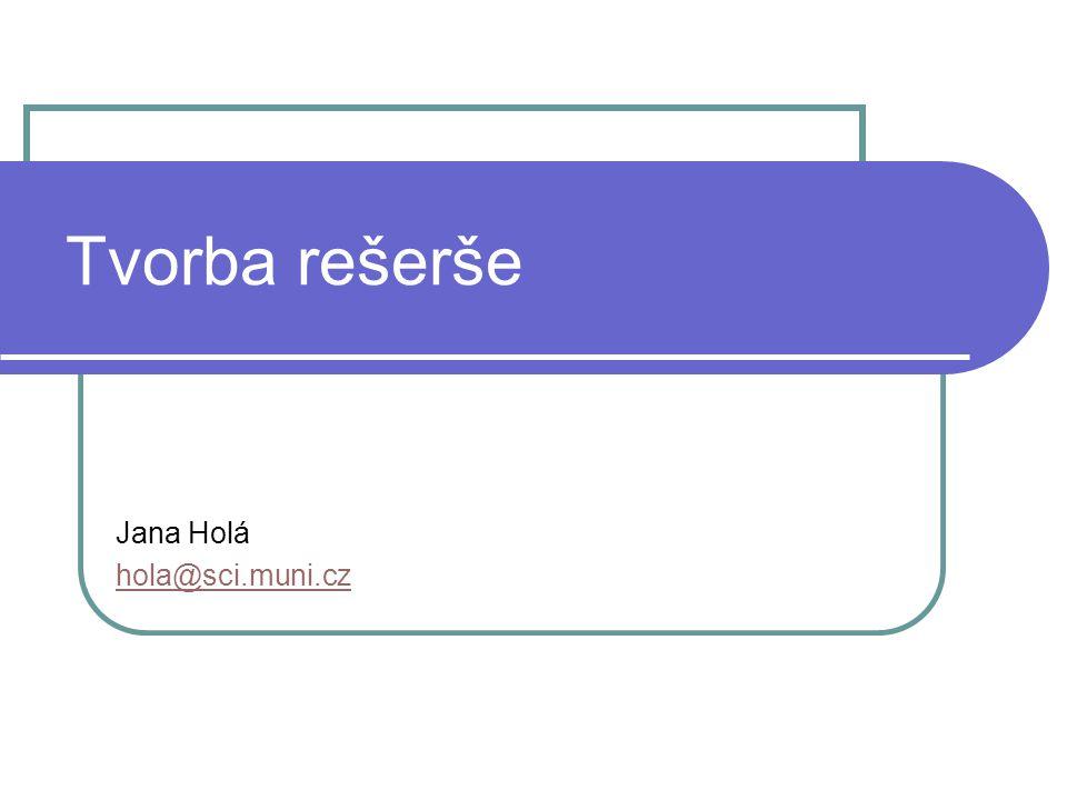 Tvorba rešerše Jana Holá hola@sci.muni.cz