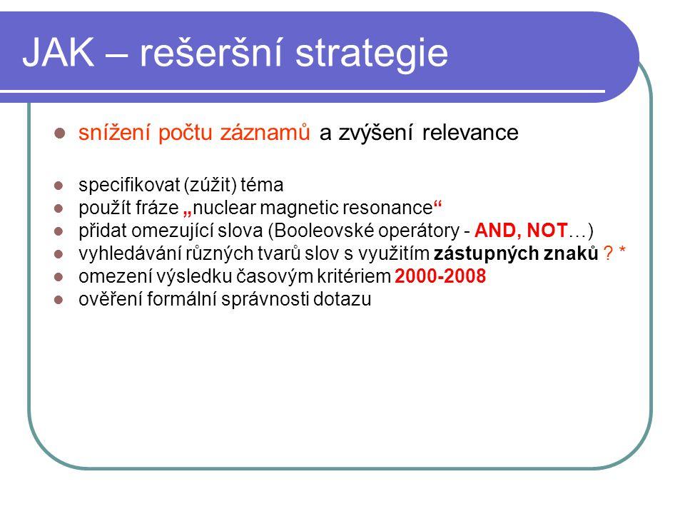 """JAK – rešeršní strategie snížení počtu záznamů a zvýšení relevance specifikovat (zúžit) téma použít fráze """"nuclear magnetic resonance"""" přidat omezujíc"""